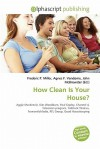 How Clean Is Your House? - Agnes F. Vandome, John McBrewster, Sam B Miller II