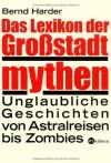 Das Lexikon der Großstadtmythen: Unglaubliche Geschichten von Astralreisen bis Zombies - Bernd Harder