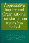 Appreciative Inquiry and Organizational Transformation: Reports from the Field - Frank Barrett, Ronald E. Fry, Jane Seiling