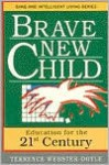 Brave New Child: Education for the 21st Century (Sane/Intelligent Living Series) - Terrence Webster-Doyle