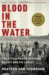 Blood in the Water: The Attica Prison Uprising of 1971 and Its Legacy - Heather Ann Thompson