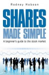 Shares Made Simple: A Beginner's Guide to the Stock Market - Rodney Hobson