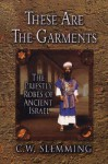 These Are the Garments: The Priestly Robes of Ancient Israel - C.W. Slemming