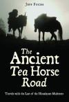 Ancient Tea Horse Road - Jeff Fuchs