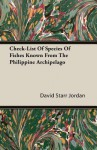 Check-List of Species of Fishes Known from the Philippine Archipelago - David Starr Jordan