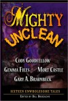 Mighty Unclean - Bill Breedlove, Cody Goodfellow, Gemma Files, Mort Castle, John Everson, Gary A. Braunbeck