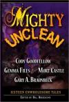 Mighty Unclean - Bill Breedlove, Cody Goodfellow, Gemma Files, Mort Castle, John Everson, Gary A. Braunbeck