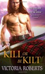 Kill or Be Kilt (Highland Spies) - Victoria Roberts