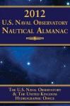2012 U.S. Naval Observatory Nautical Almanac - U S Naval Observatory, United Kingdom Hydrographic Office