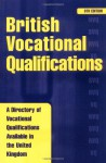 British Vocational Qualifications: A Directory of Vocational Qualifications Available in the United Kingdom - Kogan Page