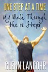 One Step at a Time: My Walk Through the 12 Steps - Glenn Langohr, One Day at a Time Sobriety, Phil Doran
