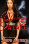 Femme Fatale: Passion Comes With a Price - Jade Jones