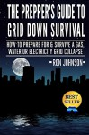 The Prepper's Guide To Grid Down Survival: How To Prepare For & Survive A Gas, Water, Or Electricity Grid Collapse - Ron Johnson