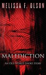 Malediction: An Old World Story - Melissa F. Olson
