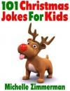 101 Christmas Jokes For Kids - Michelle Zimmerman