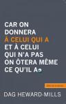 Car on donnera à celui qui a et à celui qui n'a pas on ôtera même ce qu'il a (French Edition) - Dag Heward-Mills