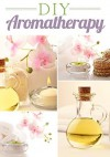 DIY Essential Oils And Aromatherapy For Beginners: DIY Recipes, Serums, Scrubs, and Soaps - B.J. Knights