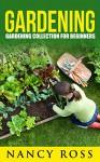 Gardening Collection: Gardening Collection For Beginners (Vegetables, Hydroponics, Marijuana, Herbs For Herbal Remedies) - Nancy Ross