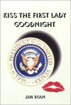 Kiss the First Lady Goodnight - Jim Ryan