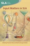 Input Matters in SLA - Thorsten Piske, Martha Young-Scholten