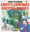 How to Draw Ghosts, Vampires & Haunted Houses - Emma Fischel, Victor G. Ambrus