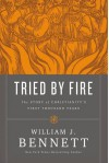 Tried by Fire: The Story of Christianity's First Thousand Years - William J. Bennett