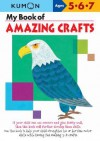 My Book of Amazing Crafts: Ages 5-6-7 - Kumon Publishing