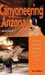 Canyoneering Arizona, Revised Edition - Tyler Williams