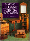 Making Elegant Gifts from Wood - Kerry Pierce