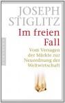 Im Freien Fallvom Versagen Der Märkte Zur Neuordnung Der Weltwirtschaft - Joseph E. Stiglitz, Thorsten Schmidt