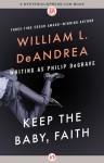 Keep the Baby, Faith - William L. DeAndrea