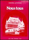Nous Tous/Writing Activities - Gilbert A. Jarvis, Diane W. Birckbichler, Therese M. Bonin