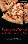 Frozen Pizza and Other Slices of Life Level 6 (Cambridge English Readers) - Antoinette Moses, Philip Prowse