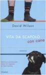 Vita Da Scapolo Con Cane - David Wilson, Denise Silvestri