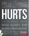 Bullying Hurts: Teaching Kindness through Read Alouds and Guided Conversations - Lester L. Laminack, Reba M. Wadsworth
