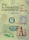 The Alphabetic Labyrinth: The Letters in History and Imagination - Johanna Drucker