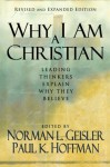 Why I Am a Christian: Leading Thinkers Explain Why They Believe - Norman L. Geisler, R. Douglas Geivett