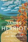 All Things Wise and Wonderful: The Classic Memoirs of a Yorkshire Country Vet - James Herriot
