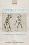 Being Reduced: New Essays on Reduction, Explanation, and Causation - Jakob Hohwy, Jesper Kallestrup