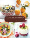 La Tartine Gourmande: Gluten-Free Recipes for an Inspired Life - Béatrice Peltre
