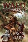 Wald Vengeance - Jason Born