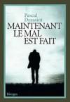 Maintenant le mal est fait - Pascal Dessaint