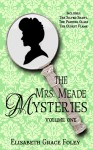 The Mrs. Meade Mysteries, Volume I - Elisabeth Grace Foley