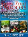 Grow Fruit Indoors Box Set:: 22 Tips To Make Your Own Fruit Garden At Home WIth 33 Fruits And Veggies You Can Grow Plus Gardening Tips For Growing Exotic ... Set, Grow Fruit Indoors, Gardening Tips) - Daniel Hill, Tina Morgan, Olivia Gray