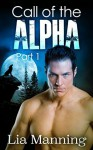 Call of the Alpha - Part 1 - Lia Manning