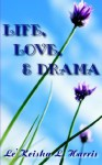 Life, Love, and Drama - Le'Keisha L. Harris