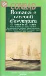 Romanzi e racconti d'avventura di terra e di mare - Joseph Conrad, Flaminio Di Biagi, Bruno Traversetti