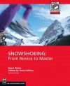 Snowshoeing: From Novice To Master (Mountaineers Outdoor Expert) - Gene Prater, Dave Felkey
