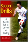 Soccer Drills: A Guide for All Levels of Ability - David Smith
