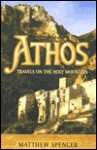 Athos: Travels on the Holy Mountain - Matthew Spencer